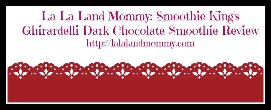 La La Land Mommy: Smoothie King's Ghirardelli Dark Chocolate Smoothie Review